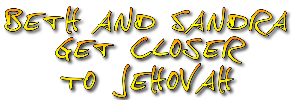 Beth and Sandra Get Closer to Jehovah by A.Penman