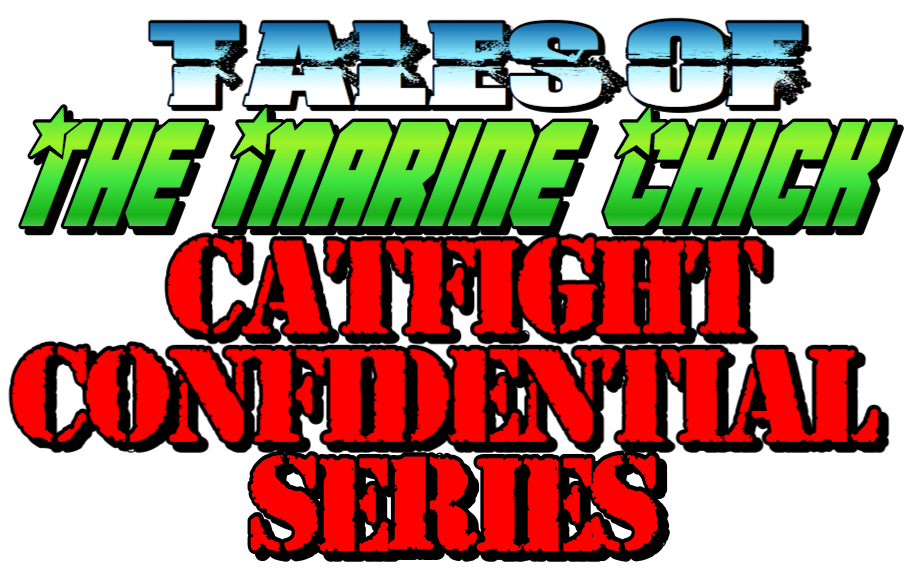 Tales of the Marine Chick: Catfight Confidential Series by Anna the Marine Chick