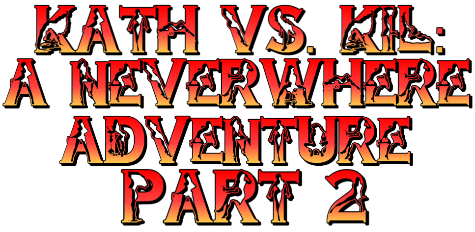 Kath vs. Kil: A Neverwhere Adventure - Part 2 by JB57