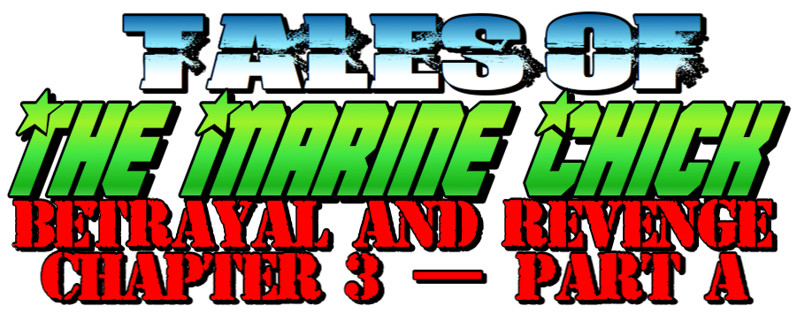 Tales of the Marine Chick: Betrayal and Revenge - Chapter 3 - Part A by Anna the Marine Chick Story