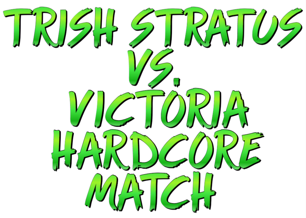 Trish Stratus vs., Victoria Hardcore Match by Luffy 316 Story